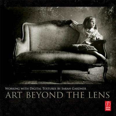 Art Beyond the Lens By Gardner, Sarah