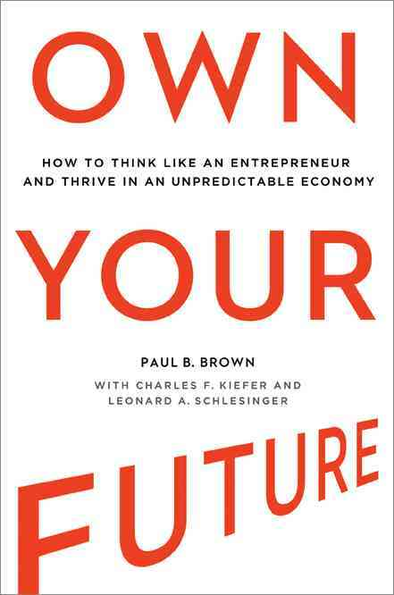 Own Your Future By Brown, Paul B./ Kiefer, Charles F. (CON)/ Schlesinger, Leonard A. (CON)